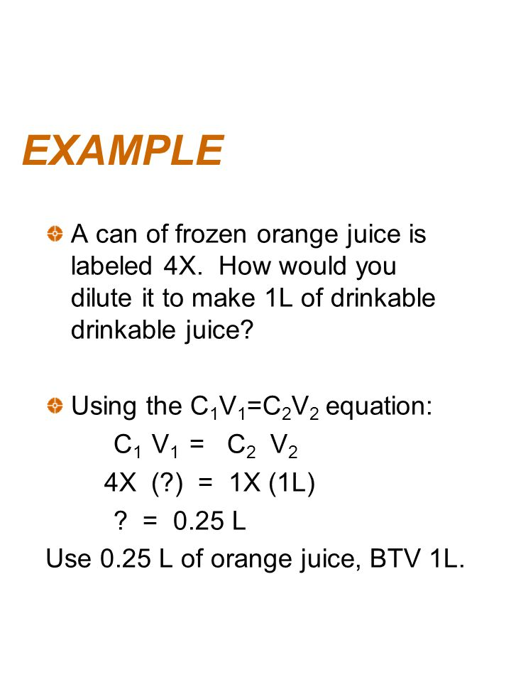 EXAMPLE A can of frozen orange juice is labeled 4X. How would you dilute it to make 1L of drinkable drinkable juice