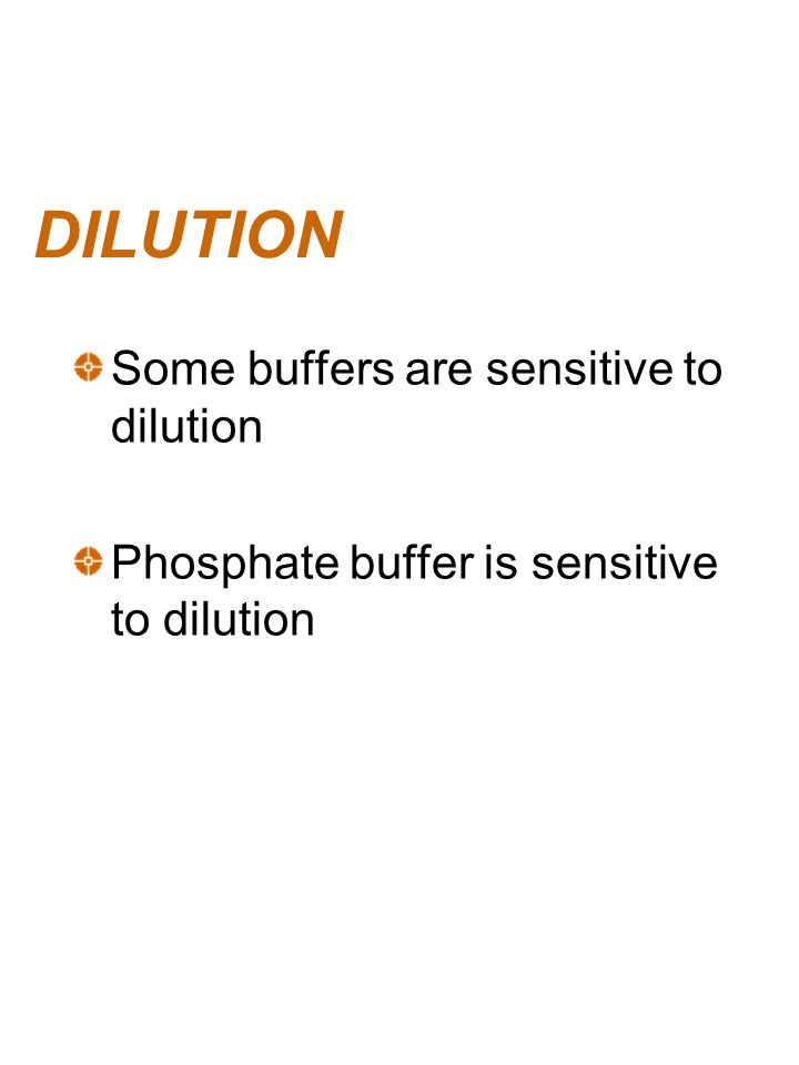DILUTION Some buffers are sensitive to dilution