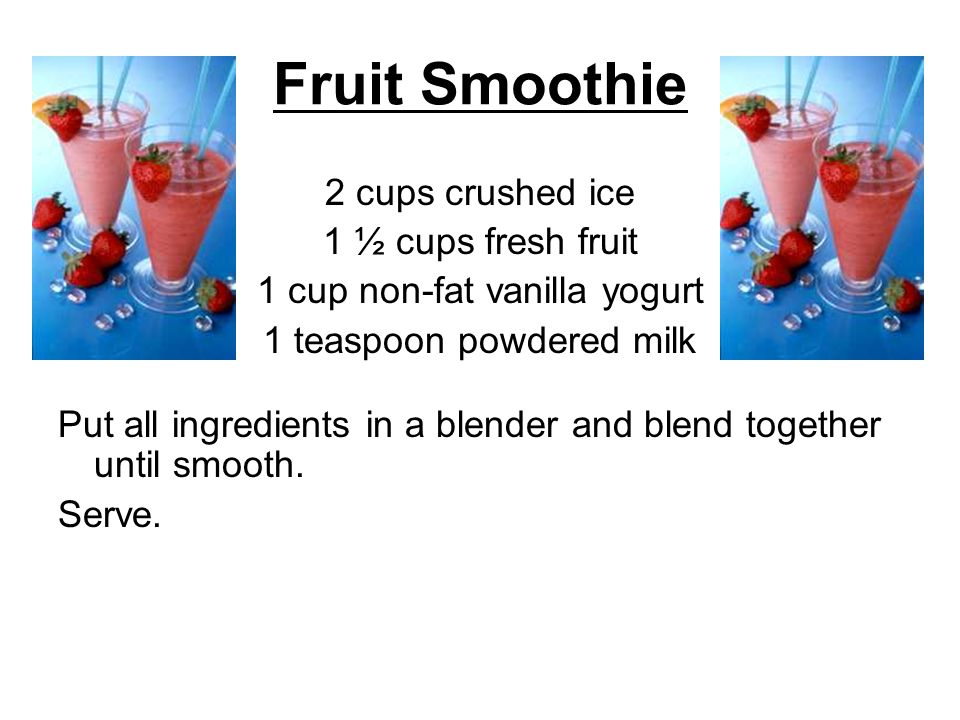 Fruit Smoothie 2 cups crushed ice 1 ½ cups fresh fruit