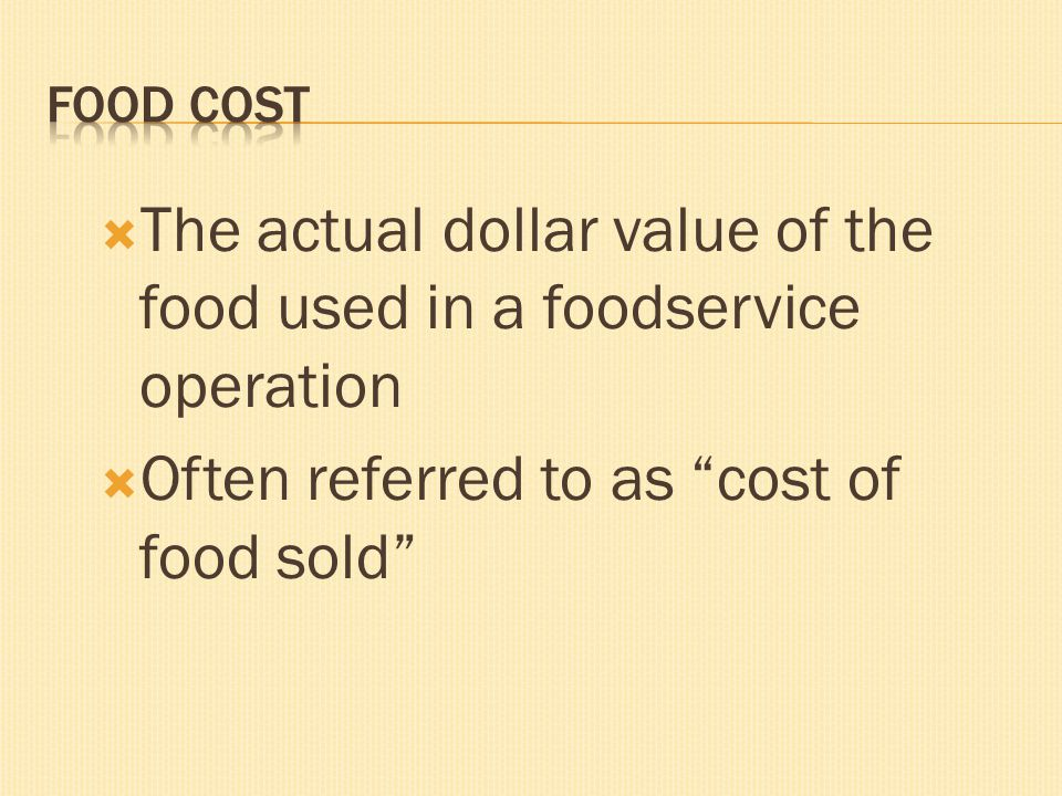 The actual dollar value of the food used in a foodservice operation