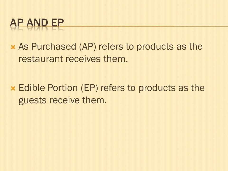AP and EP As Purchased (AP) refers to products as the restaurant receives them.