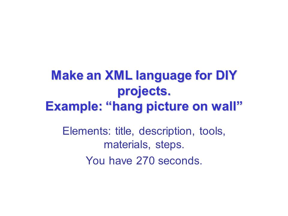 Make an XML language for DIY projects. Example: hang picture on wall