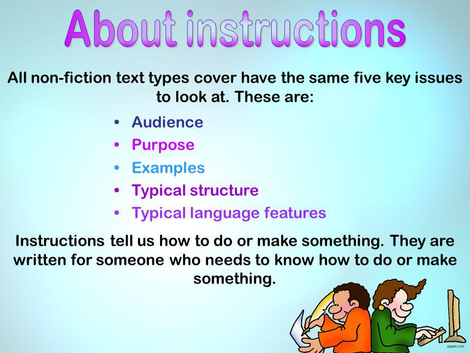 About instructions All non-fiction text types cover have the same five key issues to look at. These are: