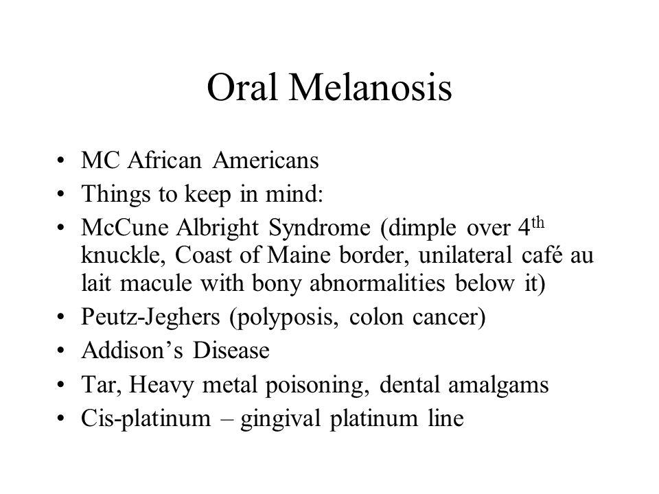 Oral Melanosis MC African Americans Things to keep in mind: