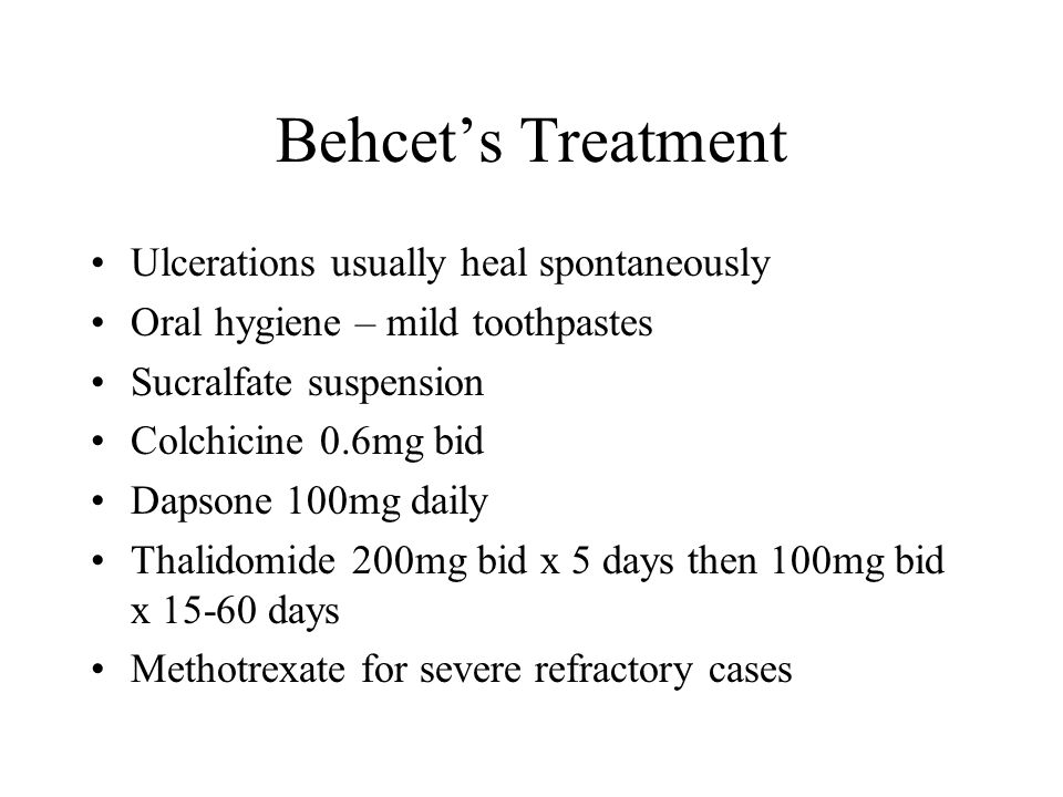 Behcet's Treatment Ulcerations usually heal spontaneously