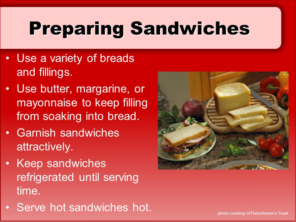 Preparing Sandwiches Use a variety of breads and fillings.