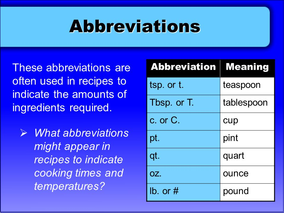 Abbreviations These abbreviations are often used in recipes to indicate the amounts of ingredients required.