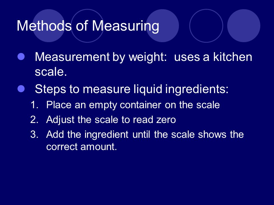 Methods of Measuring Measurement by weight: uses a kitchen scale.