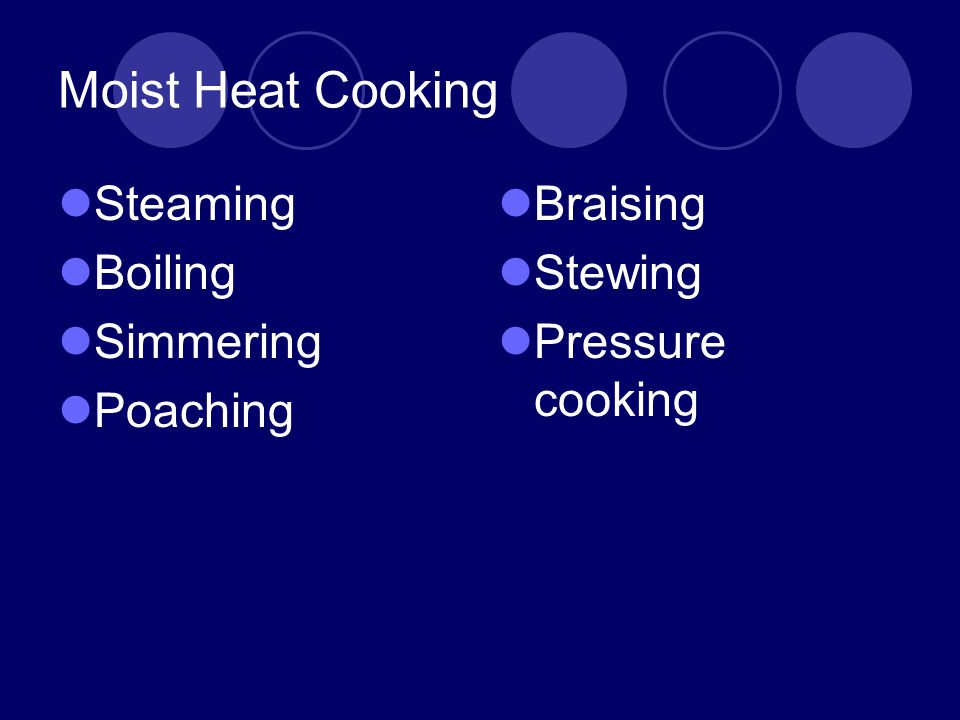 Moist Heat Cooking Steaming Boiling Simmering Poaching Braising