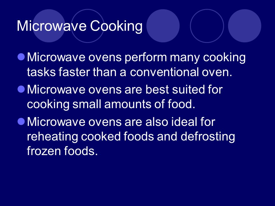 Microwave Cooking Microwave ovens perform many cooking tasks faster than a conventional oven.