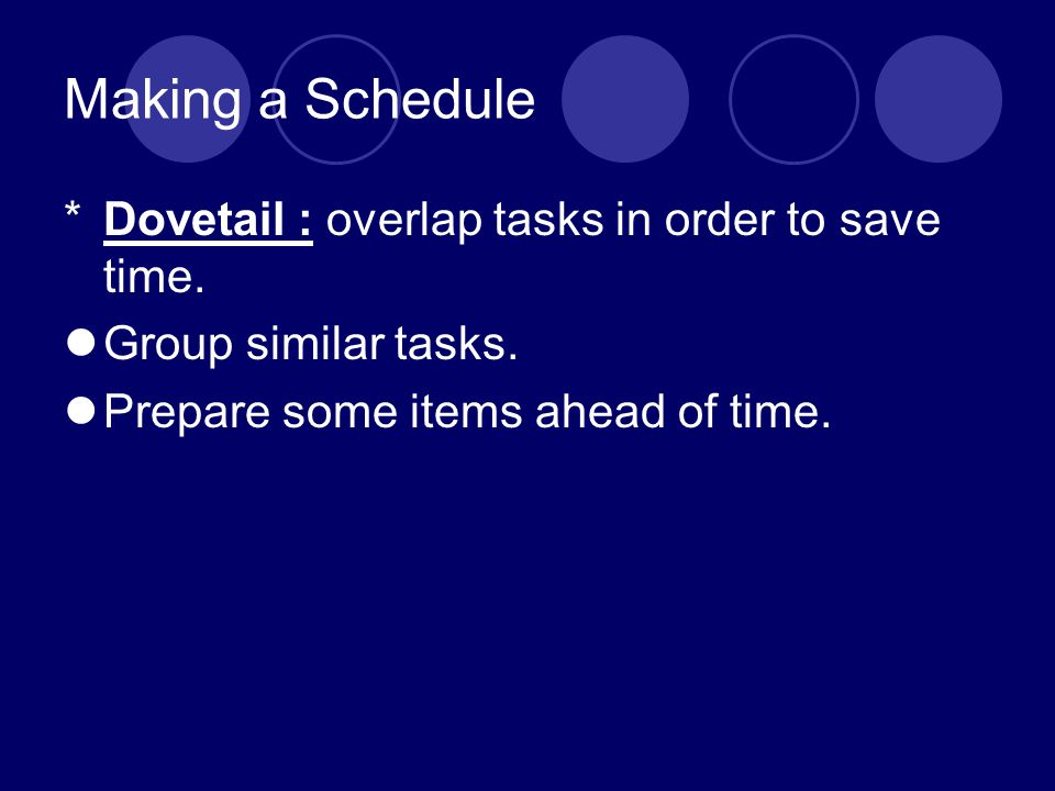 Making a Schedule Dovetail : overlap tasks in order to save time.