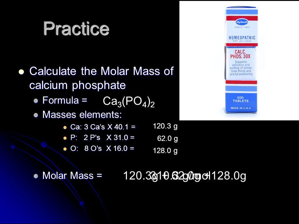Practice Calculate the Molar Mass of calcium phosphate Ca3(PO4)2