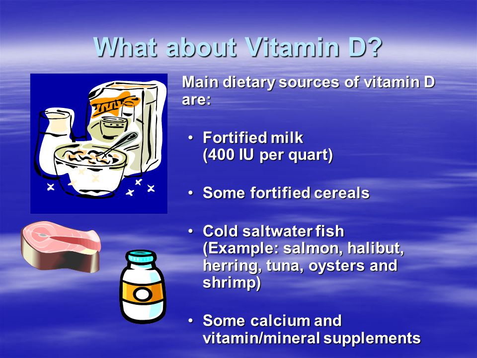 What about Vitamin D Main dietary sources of vitamin D are: