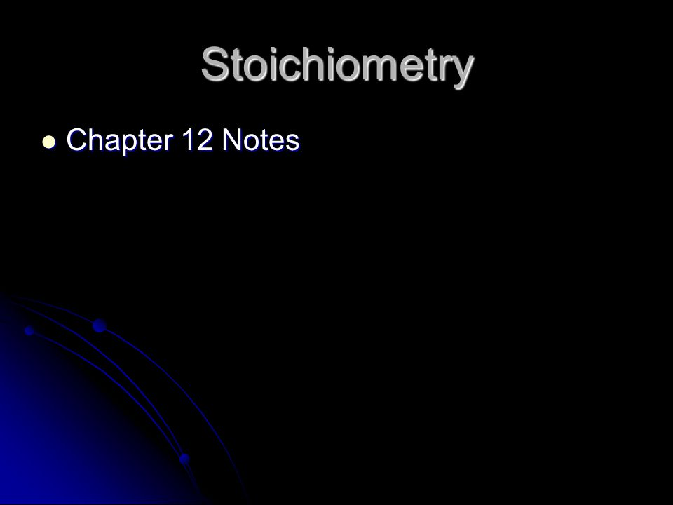 Stoichiometry Chapter 12 Notes