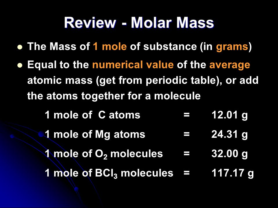 Review - Molar Mass The Mass of 1 mole of substance (in grams)