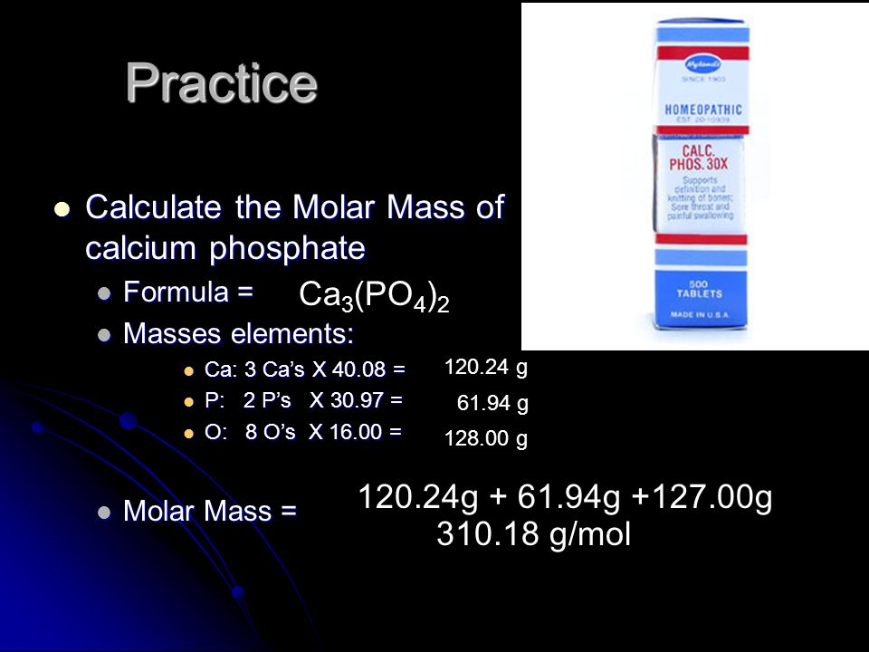 Practice Calculate the Molar Mass of calcium phosphate Ca3(PO4)2