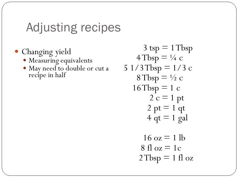 Adjusting recipes 4 Tbsp = ¼ c 5 1/3 Tbsp = 1/3 c 8 Tbsp = ½ c