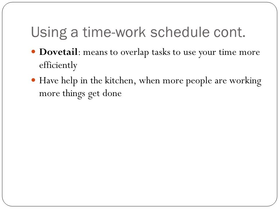 Using a time-work schedule cont.