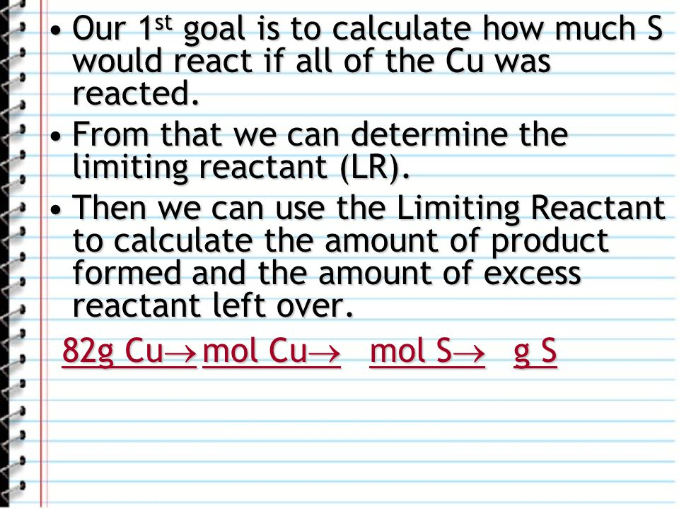Our 1st goal is to calculate how much S would react if all of the Cu was reacted.