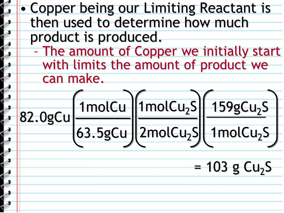 Copper being our Limiting Reactant is then used to determine how much product is produced.