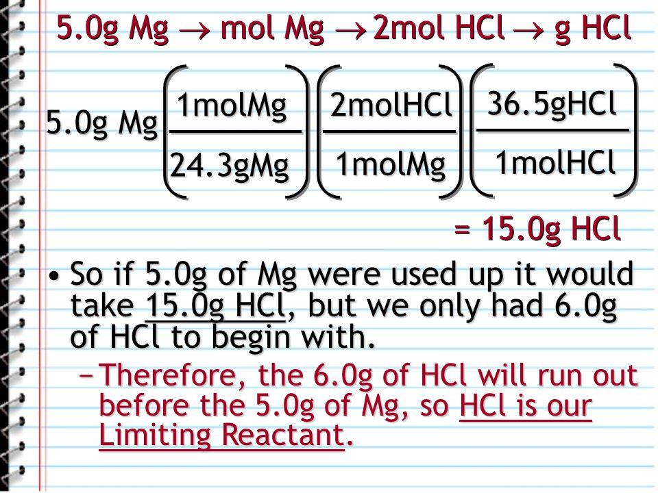 5.0g Mg  mol Mg  2mol HCl  g HCl 1molMg 2molHCl 36.5gHCl 5.0g Mg