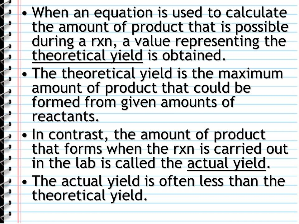 When an equation is used to calculate the amount of product that is possible during a rxn, a value representing the theoretical yield is obtained.