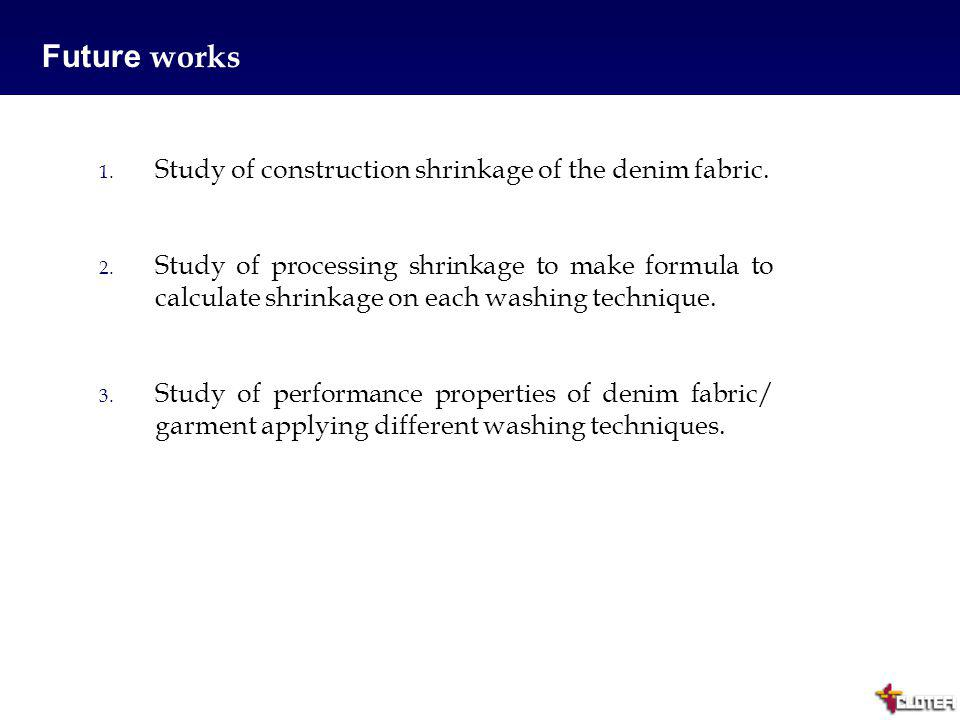 Future works Study of construction shrinkage of the denim fabric.