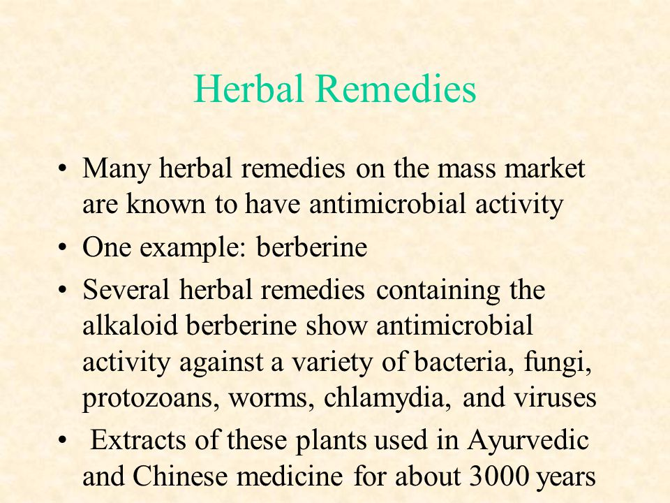 Herbal Remedies Many herbal remedies on the mass market are known to have antimicrobial activity. One example: berberine.