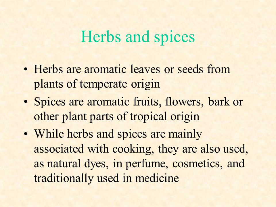 Herbs and spices Herbs are aromatic leaves or seeds from plants of temperate origin.