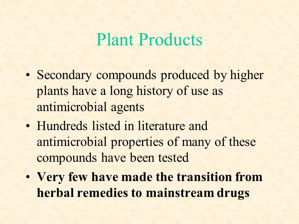 Plant Products Secondary compounds produced by higher plants have a long history of use as antimicrobial agents.