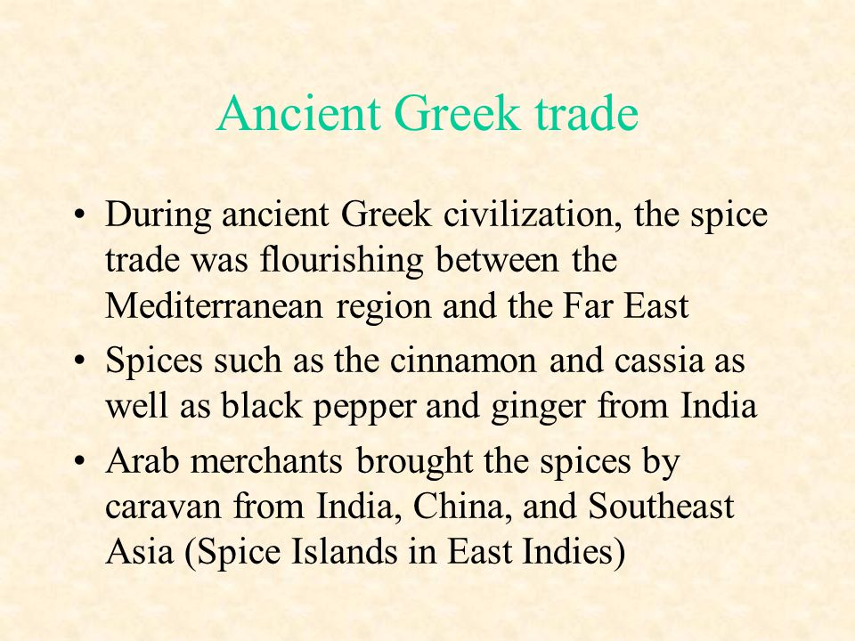 Ancient Greek trade During ancient Greek civilization, the spice trade was flourishing between the Mediterranean region and the Far East.