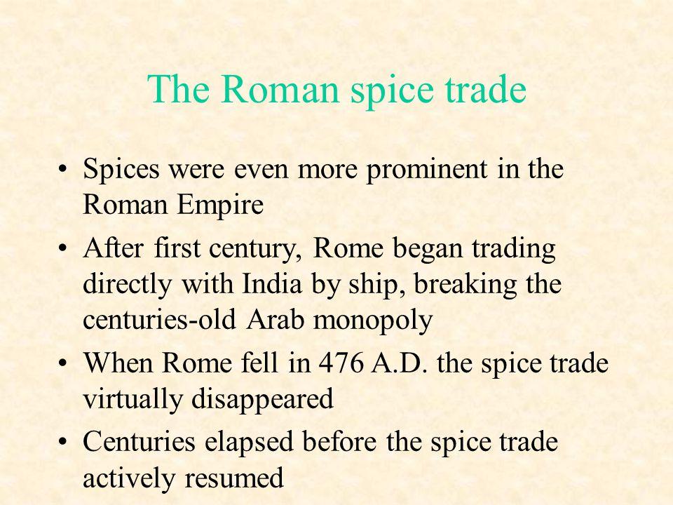 The Roman spice trade Spices were even more prominent in the Roman Empire.