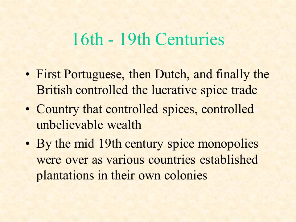 16th - 19th Centuries First Portuguese, then Dutch, and finally the British controlled the lucrative spice trade.