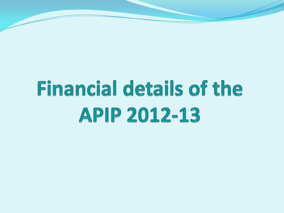 Financial details of the APIP 2012-13