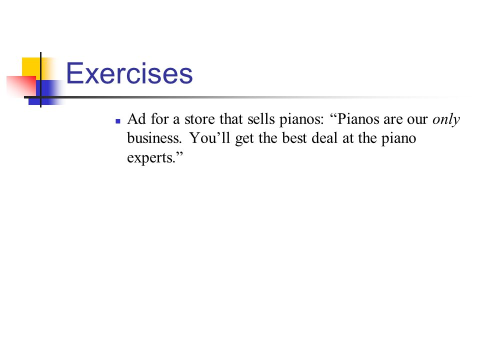 Exercises Ad for a store that sells pianos: Pianos are our only business.