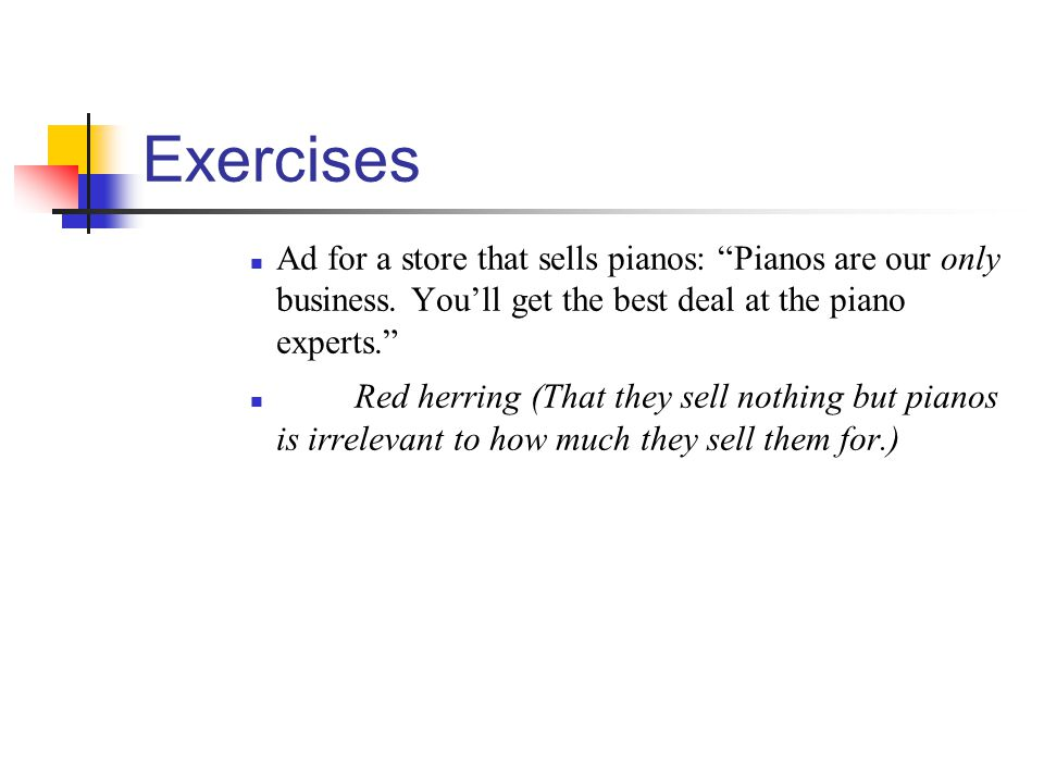 Exercises Ad for a store that sells pianos: Pianos are our only business. You'll get the best deal at the piano experts.