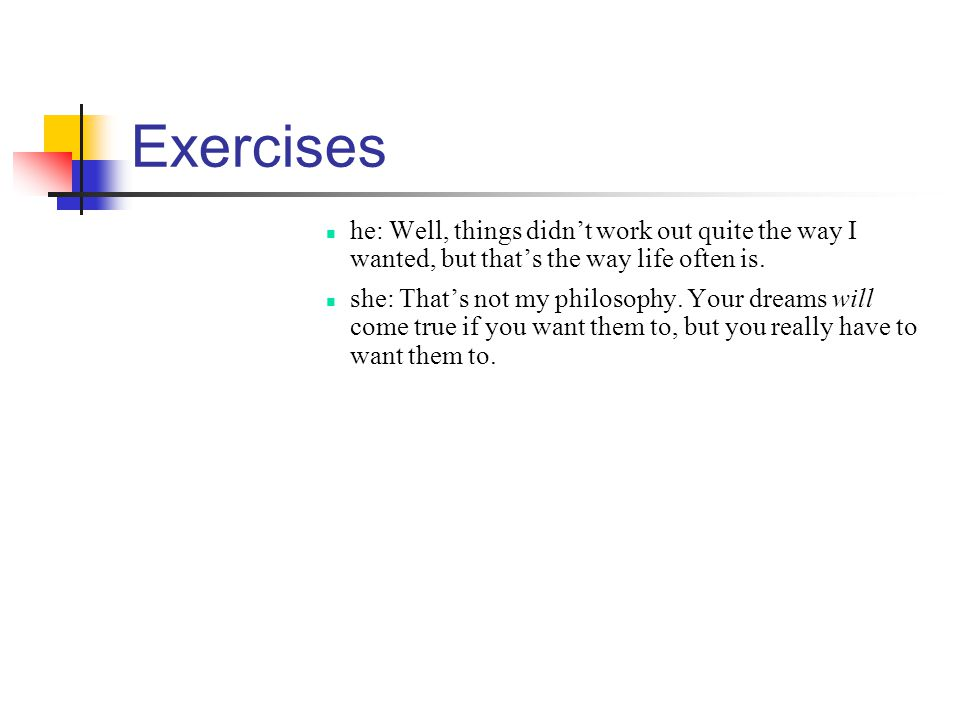 Exercises he: Well, things didn't work out quite the way I wanted, but that's the way life often is.