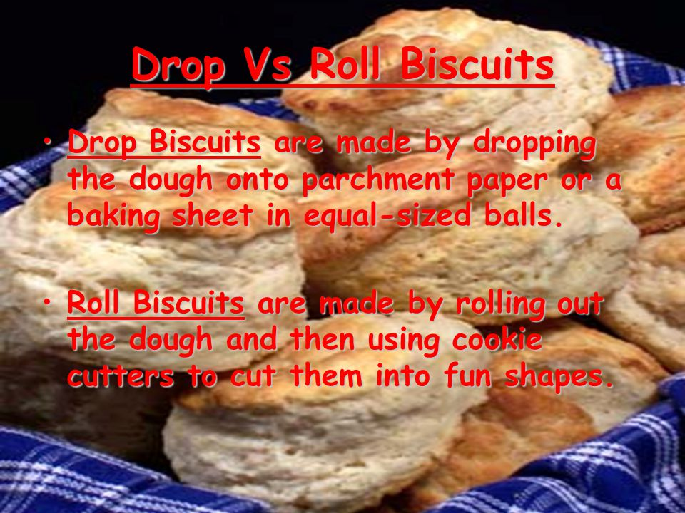 Drop Vs Roll Biscuits Drop Biscuits are made by dropping the dough onto parchment paper or a baking sheet in equal-sized balls.