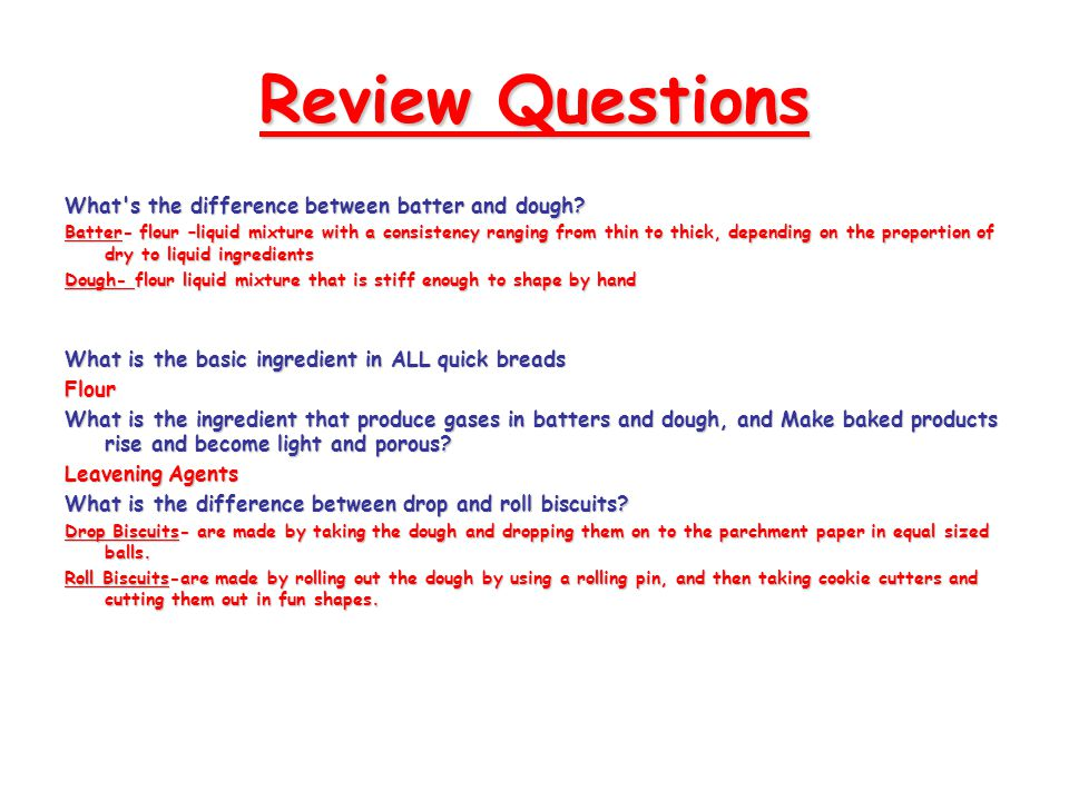 Review Questions What s the difference between batter and dough