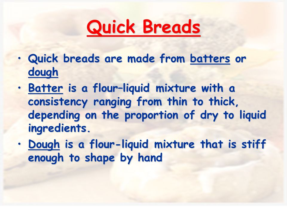 Quick Breads Quick breads are made from batters or dough