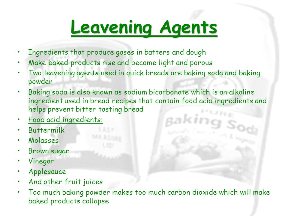Leavening Agents Ingredients that produce gases in batters and dough