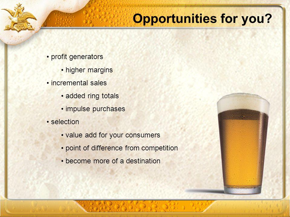 Opportunities for you profit generators higher margins