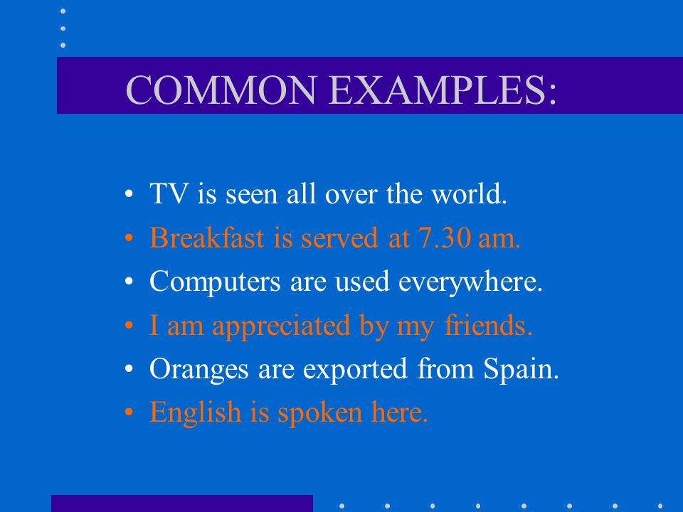 COMMON EXAMPLES: TV is seen all over the world.