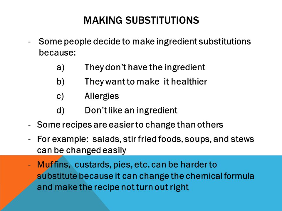 MAKING SUBSTITUTIONS Some people decide to make ingredient substitutions because: a) They don't have the ingredient.