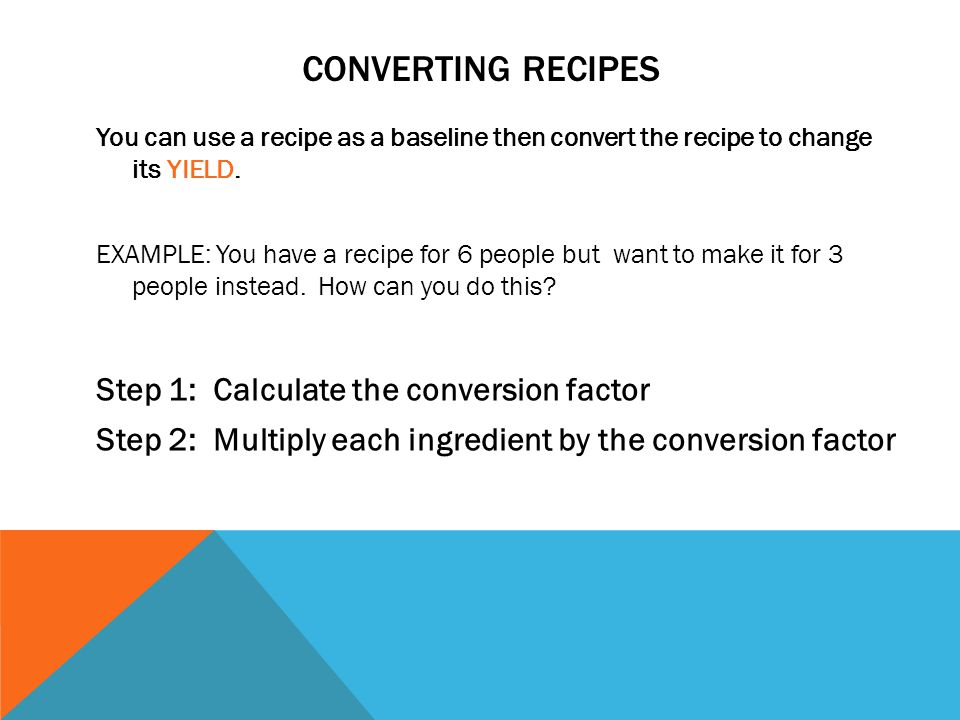 CONVERTING RECIPES Step 1: Calculate the conversion factor