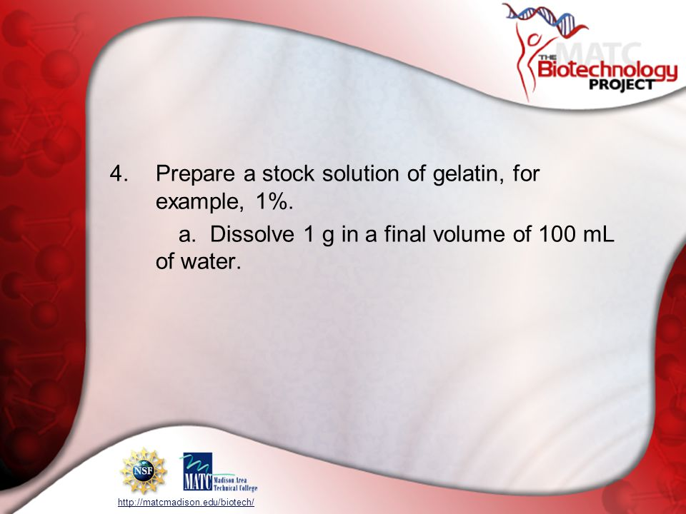 Prepare a stock solution of gelatin, for example, 1%.