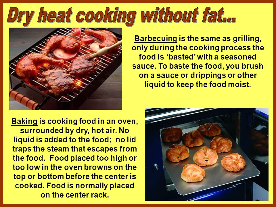 Dry heat cooking without fat...