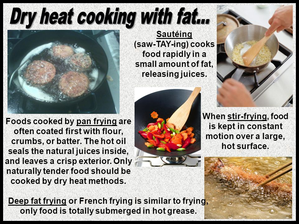 Dry heat cooking with fat...