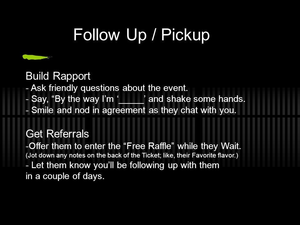 Follow Up / Pickup Build Rapport Get Referrals