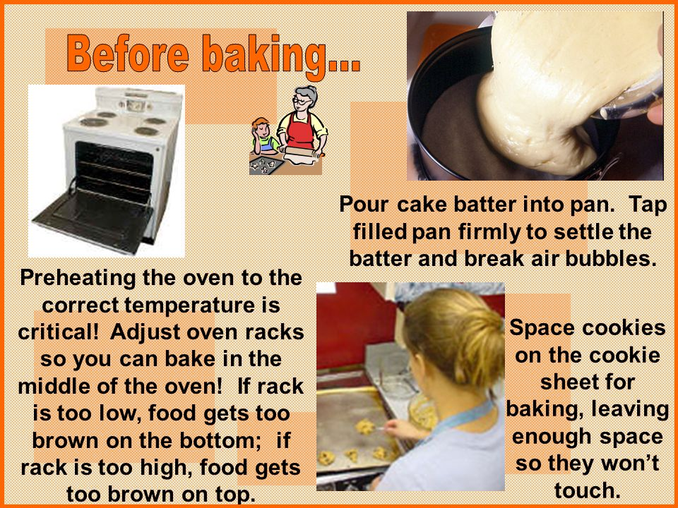 Before baking... Pour cake batter into pan. Tap filled pan firmly to settle the batter and break air bubbles.